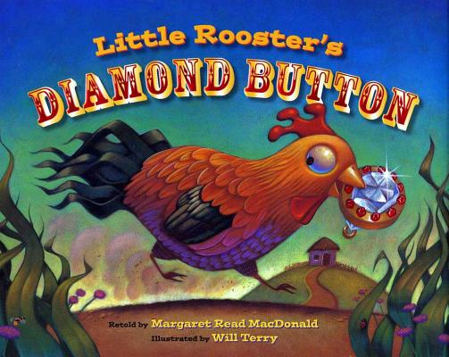Little Rooster's Diamond Button By MacDonald, Margaret Read (RTL)/ Terry, Will (ILT)